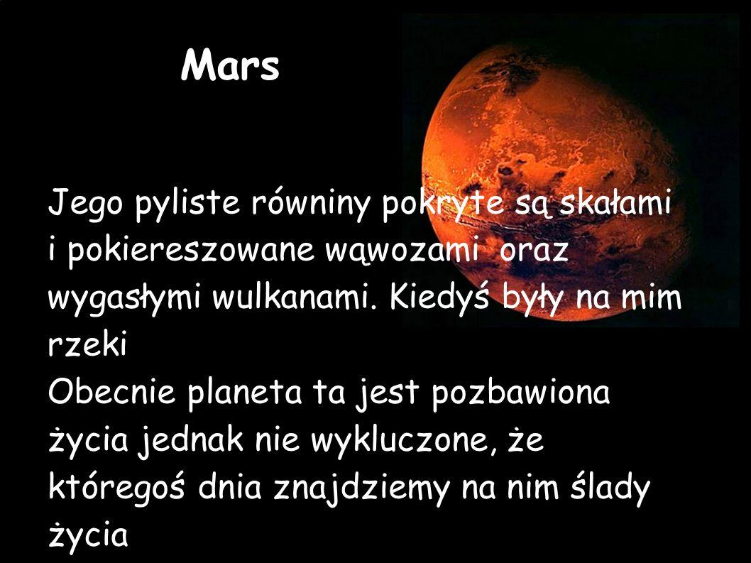 Mars Jego pyliste równiny pokryte są skałami i pokiereszowane wąwozami oraz wygasłymi wulkanami.