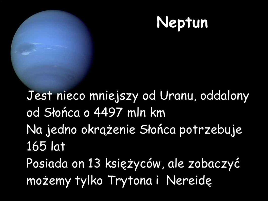 Neptun Jest nieco mniejszy od Uranu, oddalony od Słońca o 4497 mln km Na jedno okrążenie Słońca potrzebuje 165 lat Posiada on 13 księżyców, ale zobaczyć możemy tylko Trytona i Nereidę