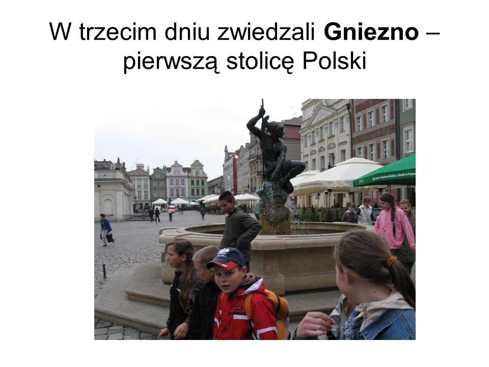 W trzecim dniu zwiedzali Gniezno – pierwszą stolicę Polski