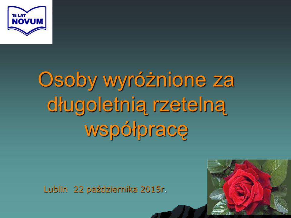 Osoby wyróżnione za długoletnią rzetelną współpracę Lublin 22 października 2015r.