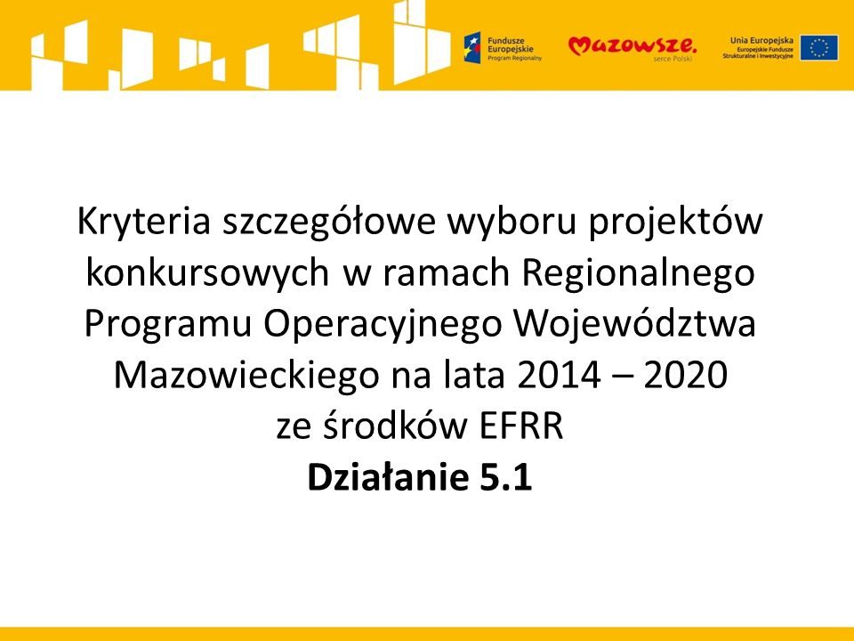 Kryteria szczegółowe wyboru projektów konkursowych w ramach Regionalnego Programu Operacyjnego Województwa Mazowieckiego na lata 2014 – 2020 ze środków EFRR Działanie 5.1