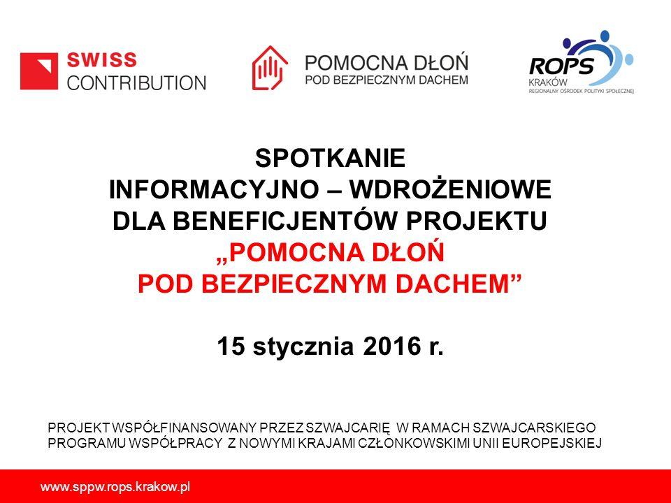 """www.sppw.rops.krakow.pl SPOTKANIE INFORMACYJNO – WDROŻENIOWE DLA BENEFICJENTÓW PROJEKTU """"POMOCNA DŁOŃ POD BEZPIECZNYM DACHEM"""" 15 stycznia 2016 r. PROJ"""
