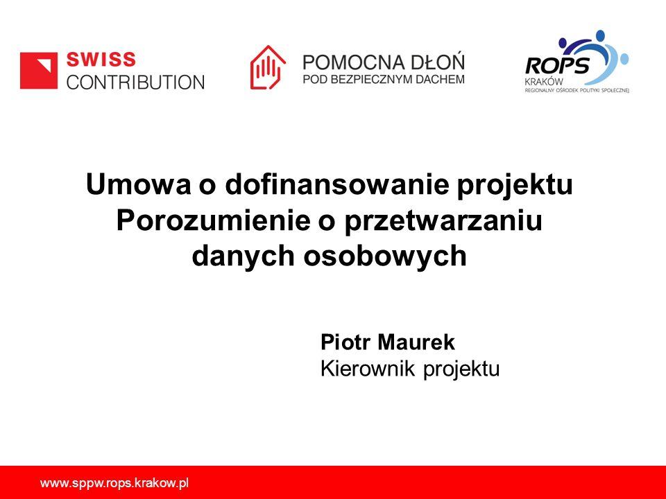 www.sppw.rops.krakow.pl Umowa o dofinansowanie projektu Porozumienie o przetwarzaniu danych osobowych Piotr Maurek Kierownik projektu