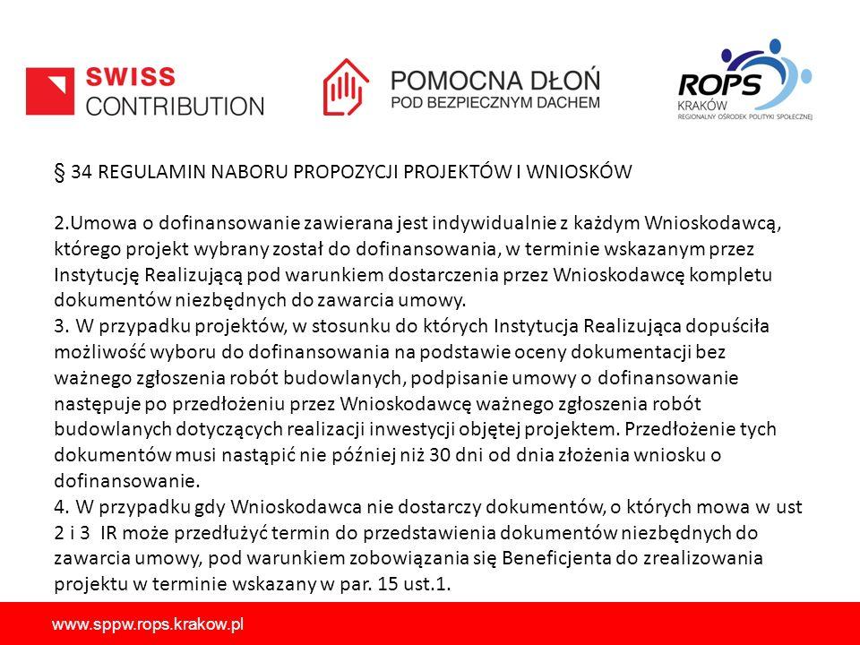 www.sppw.rops.krakow.pl § 34 REGULAMIN NABORU PROPOZYCJI PROJEKTÓW I WNIOSKÓW 2.Umowa o dofinansowanie zawierana jest indywidualnie z każdym Wnioskodawcą, którego projekt wybrany został do dofinansowania, w terminie wskazanym przez Instytucję Realizującą pod warunkiem dostarczenia przez Wnioskodawcę kompletu dokumentów niezbędnych do zawarcia umowy.