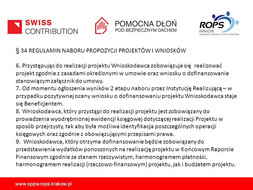 www.sppw.rops.krakow.pl § 34 REGULAMIN NABORU PROPOZYCJI PROJEKTÓW I WNIOSKÓW 6. Przystępując do realizacji projektu Wnioskodawca zobowiązuje się real