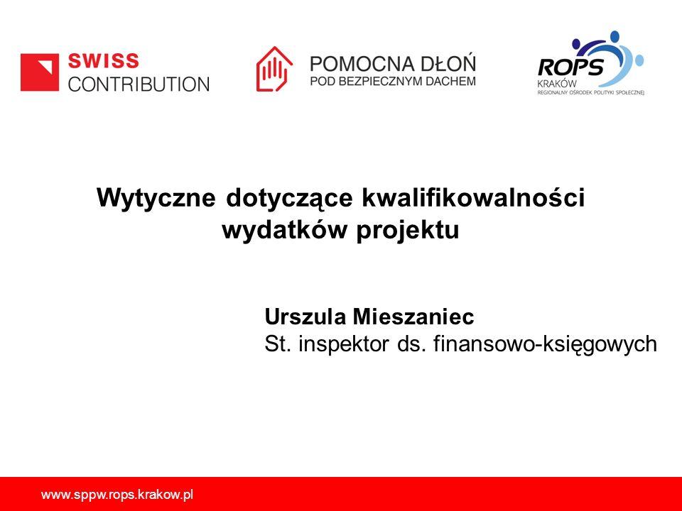 www.sppw.rops.krakow.pl Urszula Mieszaniec St. inspektor ds. finansowo-księgowych Wytyczne dotyczące kwalifikowalności wydatków projektu