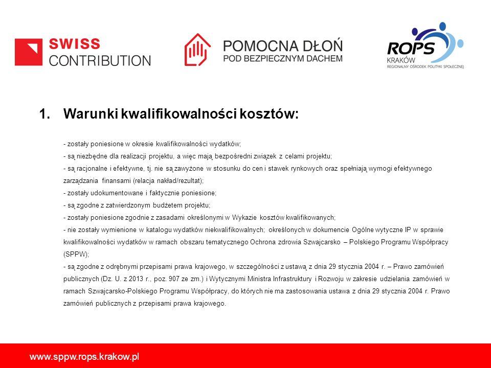 www.sppw.rops.krakow.pl 1.Warunki kwalifikowalności kosztów: - zostały poniesione w okresie kwalifikowalności wydatków; - są niezbędne dla realizacji projektu, a więc mają bezpośredni związek z celami projektu; - są racjonalne i efektywne, tj.