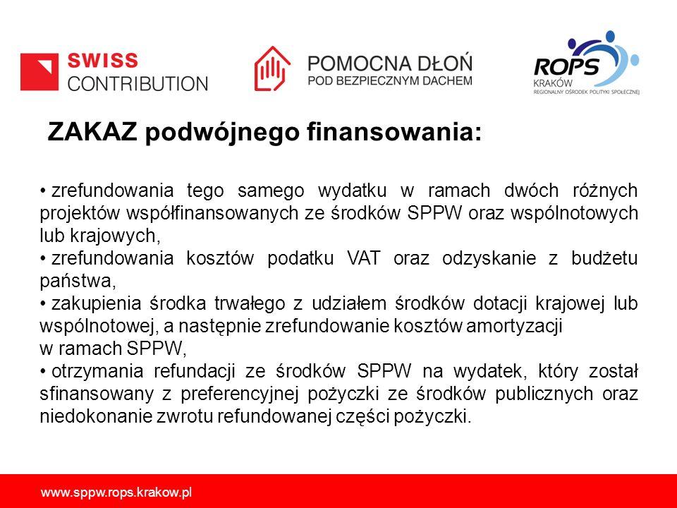 www.sppw.rops.krakow.pl ZAKAZ podwójnego finansowania: zrefundowania tego samego wydatku w ramach dwóch różnych projektów współfinansowanych ze środków SPPW oraz wspólnotowych lub krajowych, zrefundowania kosztów podatku VAT oraz odzyskanie z budżetu państwa, zakupienia środka trwałego z udziałem środków dotacji krajowej lub wspólnotowej, a następnie zrefundowanie kosztów amortyzacji w ramach SPPW, otrzymania refundacji ze środków SPPW na wydatek, który został sfinansowany z preferencyjnej pożyczki ze środków publicznych oraz niedokonanie zwrotu refundowanej części pożyczki.
