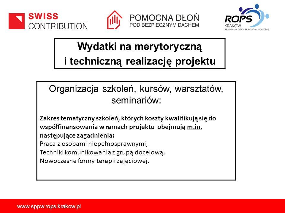 www.sppw.rops.krakow.pl Wydatki na merytoryczną i techniczną realizację projektu Organizacja szkoleń, kursów, warsztatów, seminariów: Zakres tematyczny szkoleń, których koszty kwalifikują się do współfinansowania w ramach projektu obejmują m.in.