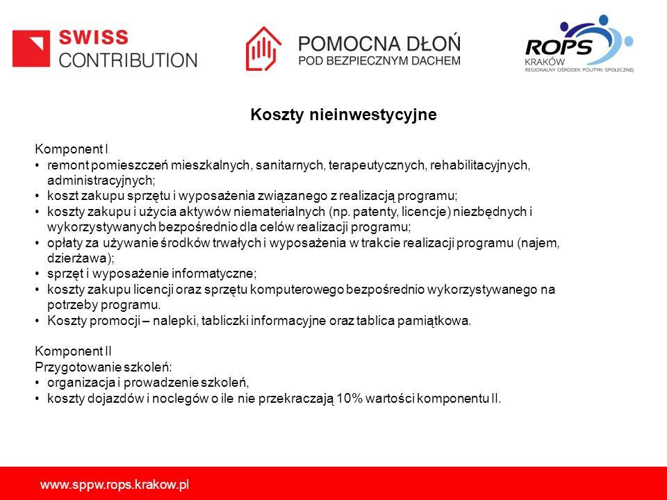 www.sppw.rops.krakow.pl Komponent I remont pomieszczeń mieszkalnych, sanitarnych, terapeutycznych, rehabilitacyjnych, administracyjnych; koszt zakupu sprzętu i wyposażenia związanego z realizacją programu; koszty zakupu i użycia aktywów niematerialnych (np.