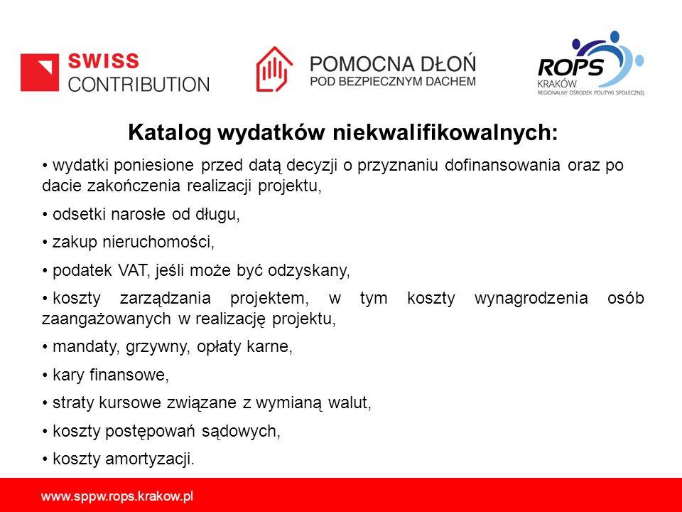 www.sppw.rops.krakow.pl Katalog wydatków niekwalifikowalnych: wydatki poniesione przed datą decyzji o przyznaniu dofinansowania oraz po dacie zakończe