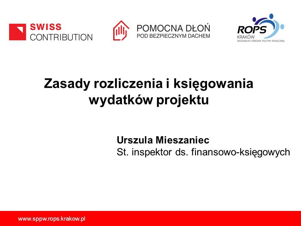 www.sppw.rops.krakow.pl Zasady rozliczenia i księgowania wydatków projektu Urszula Mieszaniec St. inspektor ds. finansowo-księgowych