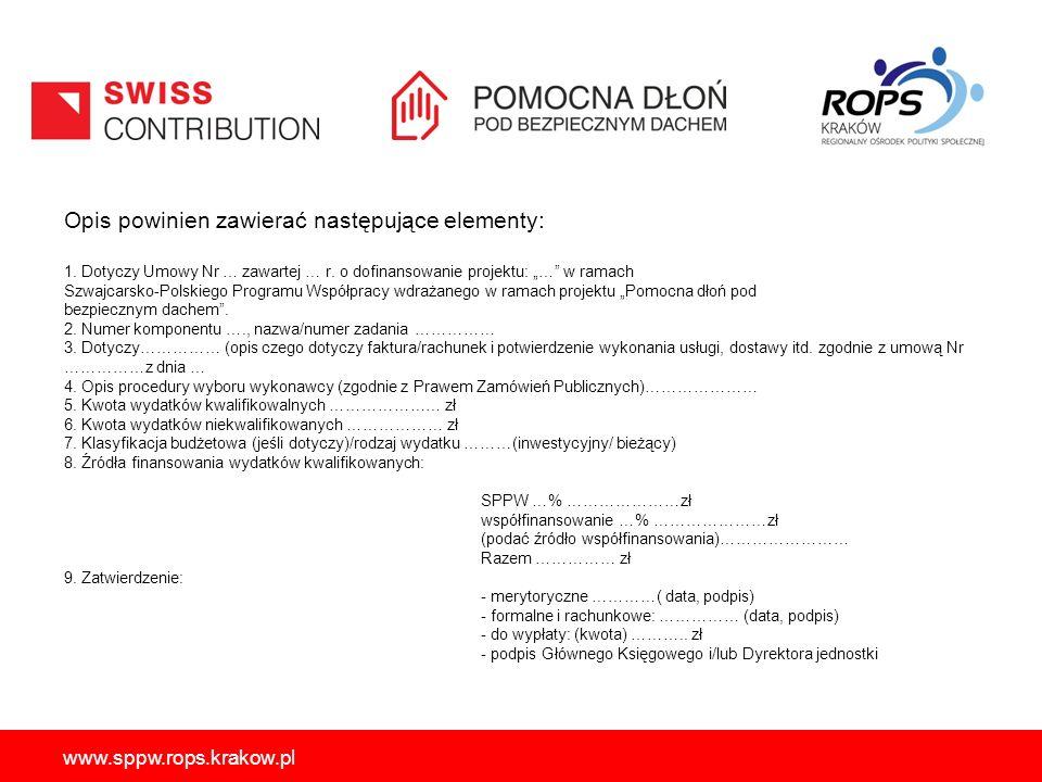 """www.sppw.rops.krakow.pl Opis powinien zawierać następujące elementy: 1. Dotyczy Umowy Nr … zawartej … r. o dofinansowanie projektu: """"…"""" w ramach Szwaj"""