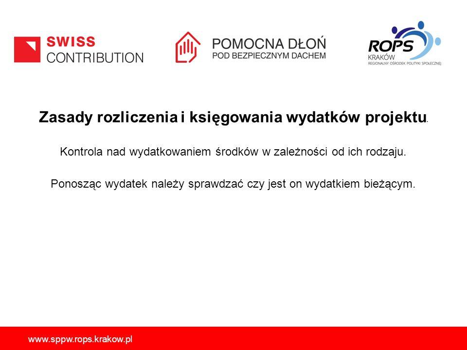 www.sppw.rops.krakow.pl Zasady rozliczenia i księgowania wydatków projektu. Kontrola nad wydatkowaniem środków w zależności od ich rodzaju. Ponosząc w