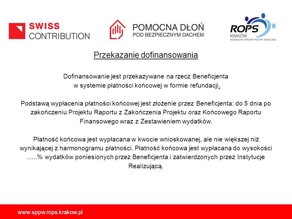 www.sppw.rops.krakow.pl Przekazanie dofinansowania Dofinansowanie jest przekazywane na rzecz Beneficjenta w systemie płatności końcowej w formie refundacji.