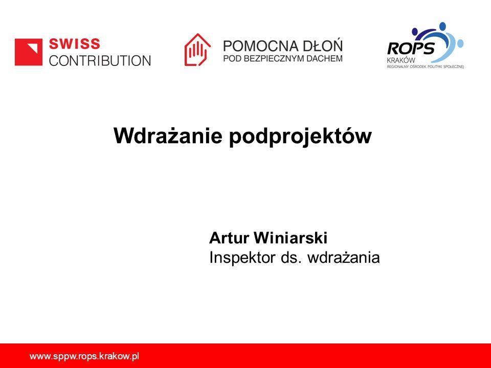 www.sppw.rops.krakow.pl Wdrażanie podprojektów Artur Winiarski Inspektor ds. wdrażania