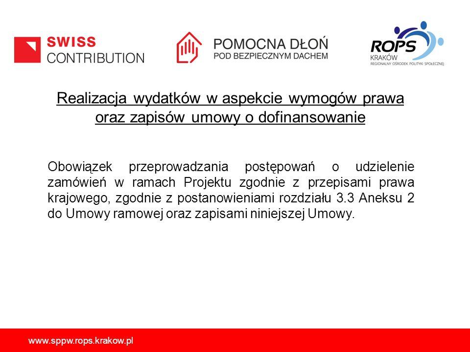 www.sppw.rops.krakow.pl Realizacja wydatków w aspekcie wymogów prawa oraz zapisów umowy o dofinansowanie Obowiązek przeprowadzania postępowań o udzielenie zamówień w ramach Projektu zgodnie z przepisami prawa krajowego, zgodnie z postanowieniami rozdziału 3.3 Aneksu 2 do Umowy ramowej oraz zapisami niniejszej Umowy.