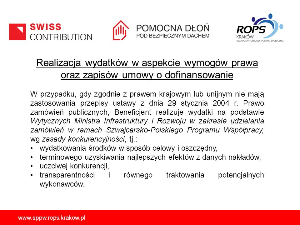 www.sppw.rops.krakow.pl Realizacja wydatków w aspekcie wymogów prawa oraz zapisów umowy o dofinansowanie W przypadku, gdy zgodnie z prawem krajowym lub unijnym nie mają zastosowania przepisy ustawy z dnia 29 stycznia 2004 r.
