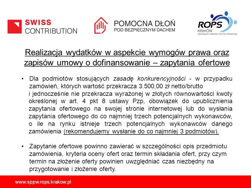 www.sppw.rops.krakow.pl Realizacja wydatków w aspekcie wymogów prawa oraz zapisów umowy o dofinansowanie – zapytania ofertowe Dla podmiotów stosujących zasadę konkurencyjności - w przypadku zamówień, których wartość przekracza 3.500,00 zł netto/brutto i jednocześnie nie przekracza wyrażonej w złotych równowartości kwoty określonej w art.