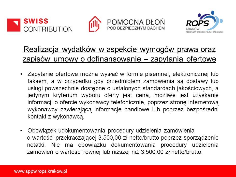 www.sppw.rops.krakow.pl Realizacja wydatków w aspekcie wymogów prawa oraz zapisów umowy o dofinansowanie – zapytania ofertowe Zapytanie ofertowe można wysłać w formie pisemnej, elektronicznej lub faksem, a w przypadku gdy przedmiotem zamówienia są dostawy lub usługi powszechnie dostępne o ustalonych standardach jakościowych, a jedynym kryterium wyboru oferty jest cena, możliwe jest uzyskanie informacji o ofercie wykonawcy telefonicznie, poprzez stronę internetową wykonawcy zawierającą informacje handlowe lub poprzez bezpośredni kontakt z wykonawcą.