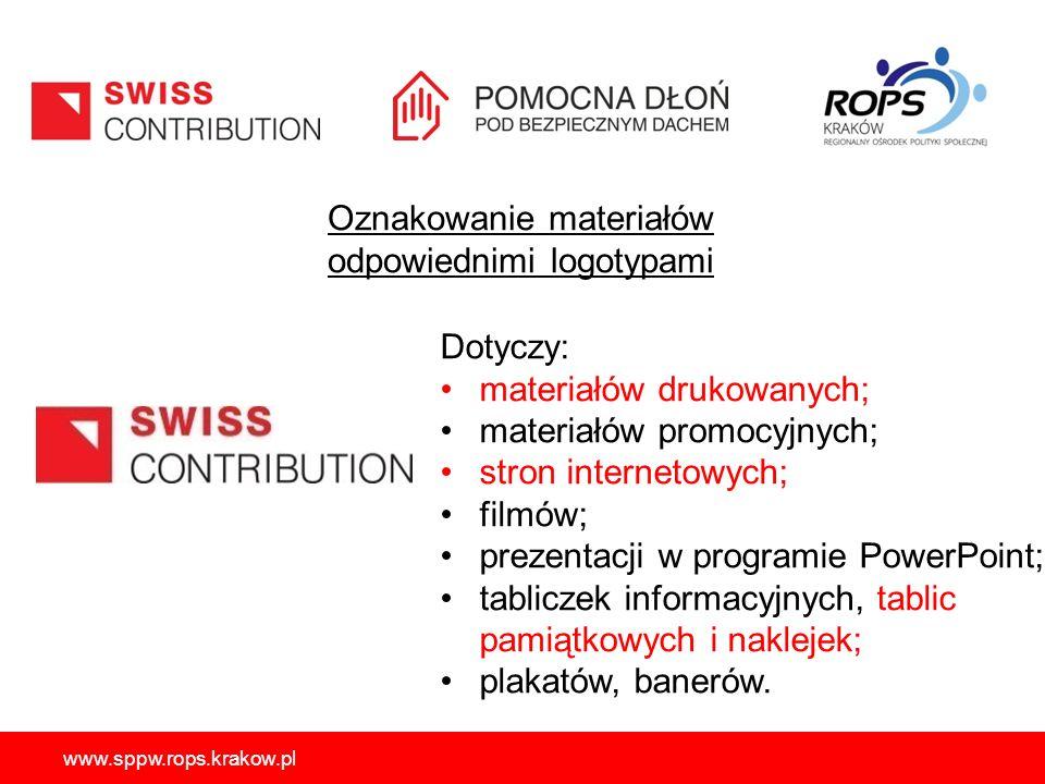 www.sppw.rops.krakow.pl Oznakowanie materiałów odpowiednimi logotypami Dotyczy: materiałów drukowanych; materiałów promocyjnych; stron internetowych; filmów; prezentacji w programie PowerPoint; tabliczek informacyjnych, tablic pamiątkowych i naklejek; plakatów, banerów.