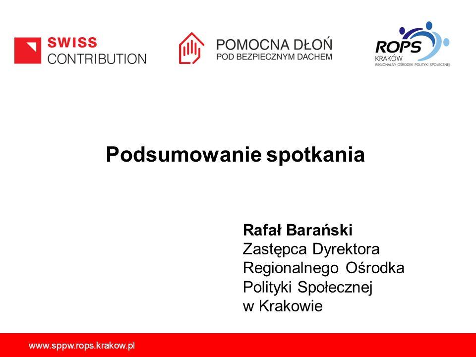 www.sppw.rops.krakow.pl Podsumowanie spotkania Rafał Barański Zastępca Dyrektora Regionalnego Ośrodka Polityki Społecznej w Krakowie
