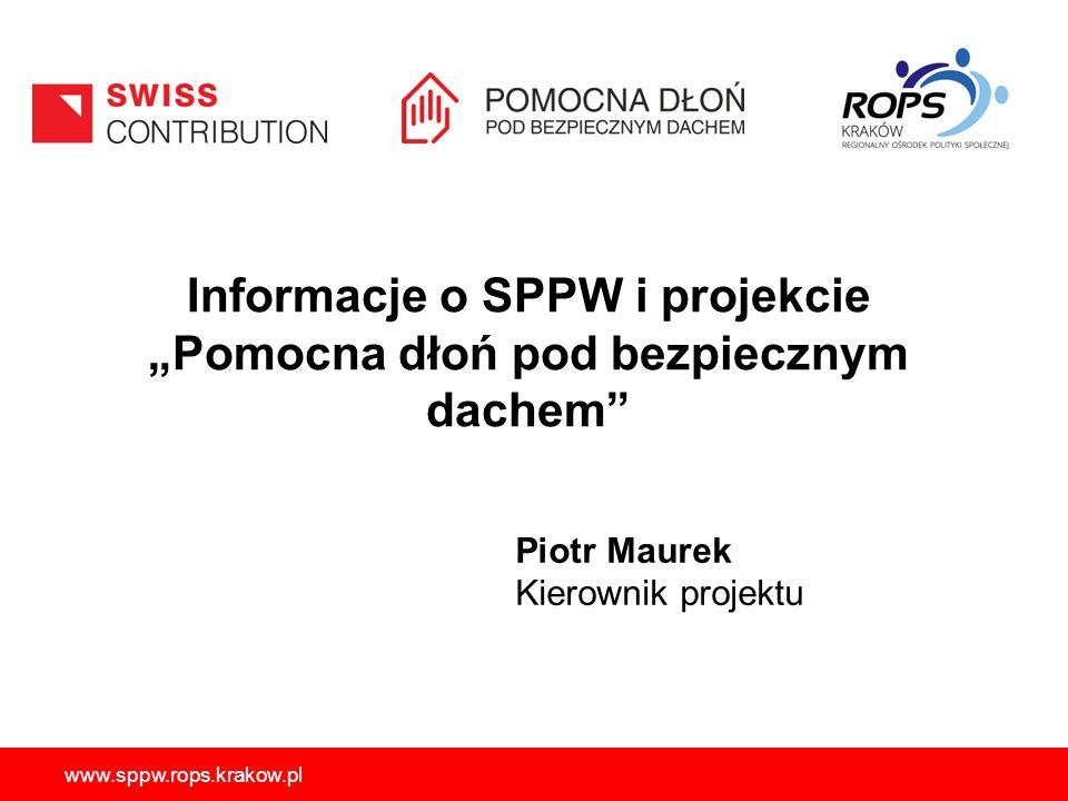 """Informacje o SPPW i projekcie """"Pomocna dłoń pod bezpiecznym dachem"""" Piotr Maurek Kierownik projektu"""