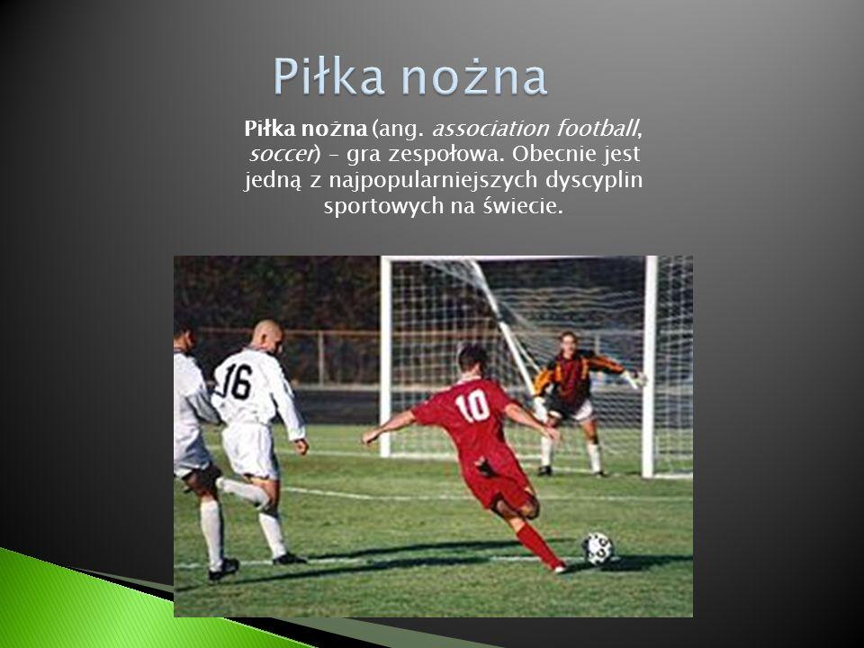 Piłka nożna (ang. association football, soccer) – gra zespołowa. Obecnie jest jedną z najpopularniejszych dyscyplin sportowych na świecie.