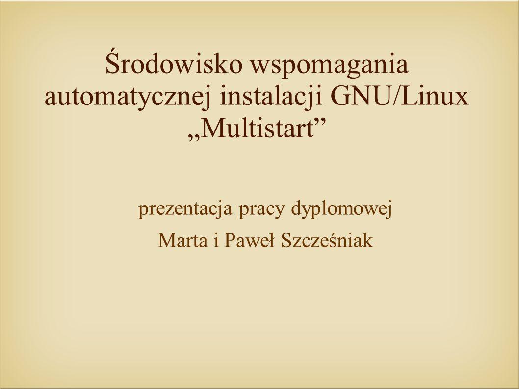 """Środowisko wspomagania automatycznej instalacji GNU/Linux """"Multistart"""" prezentacja pracy dyplomowej Marta i Paweł Szcześniak"""