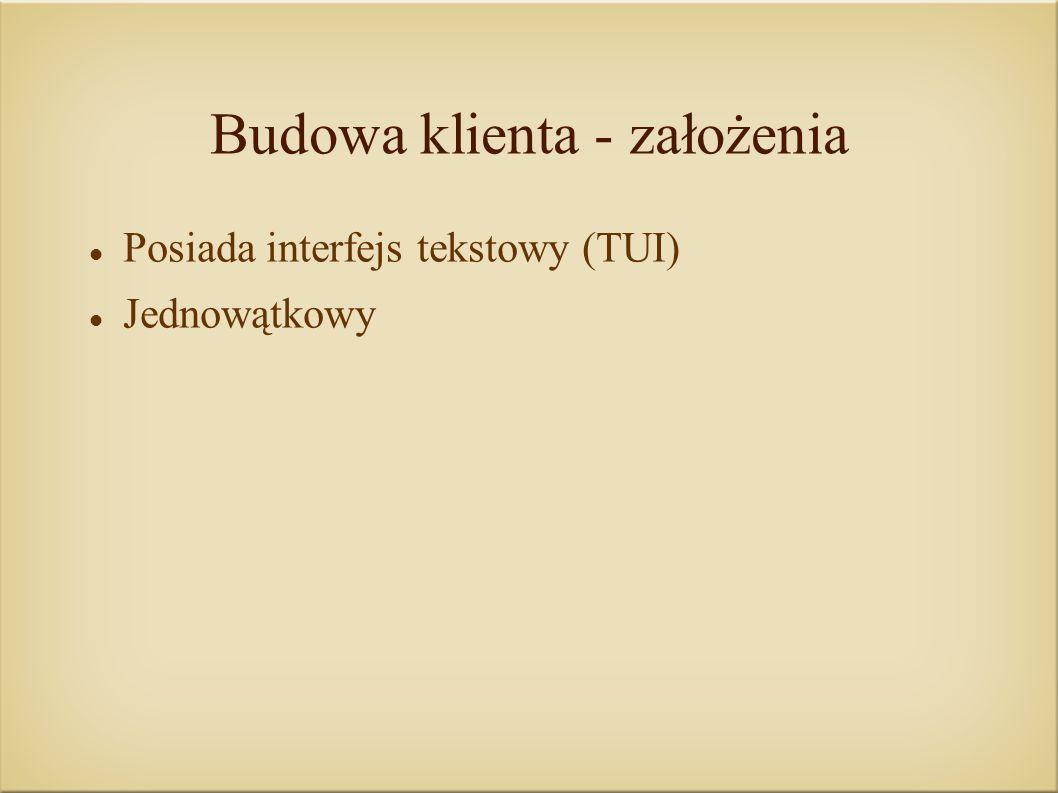 Budowa klienta - założenia Posiada interfejs tekstowy (TUI) Jednowątkowy