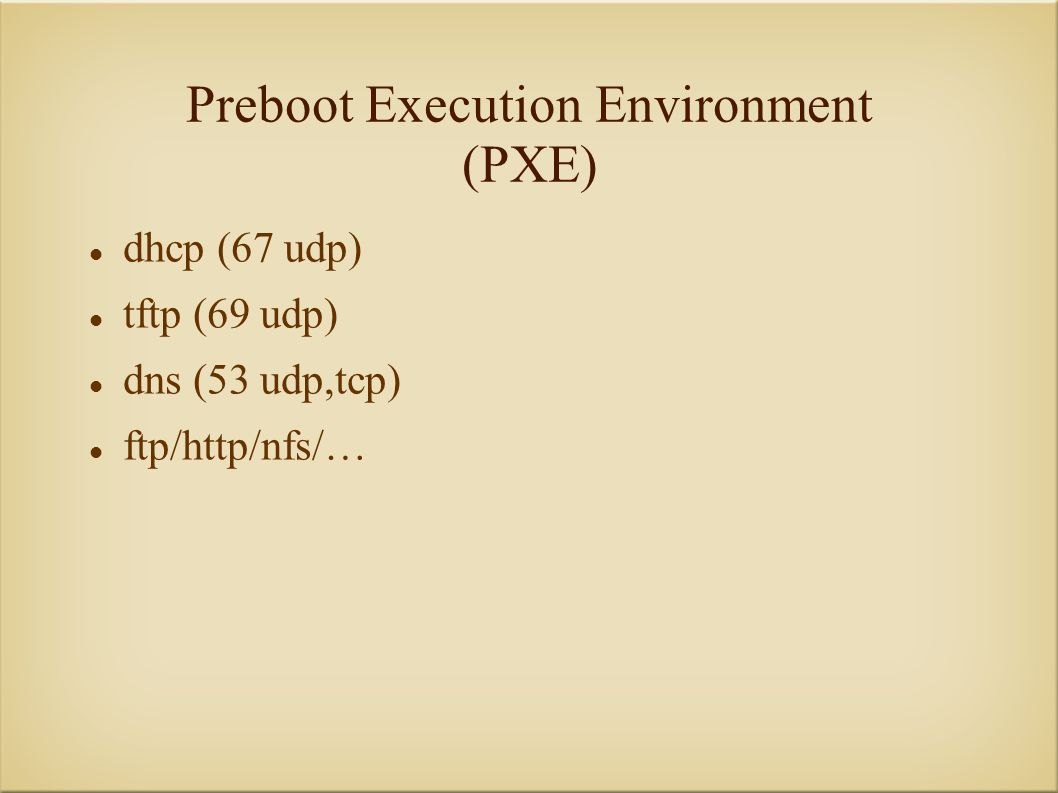 Preboot Execution Environment (PXE) dhcp (67 udp) tftp (69 udp) dns (53 udp,tcp) ftp/http/nfs/…