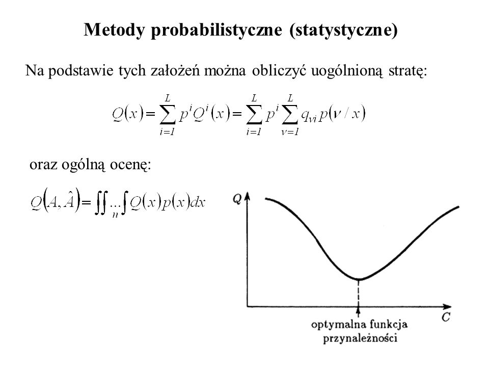 5 Metody probabilistyczne (statystyczne) Na podstawie tych założeń można obliczyć uogólnioną stratę: oraz ogólną ocenę: