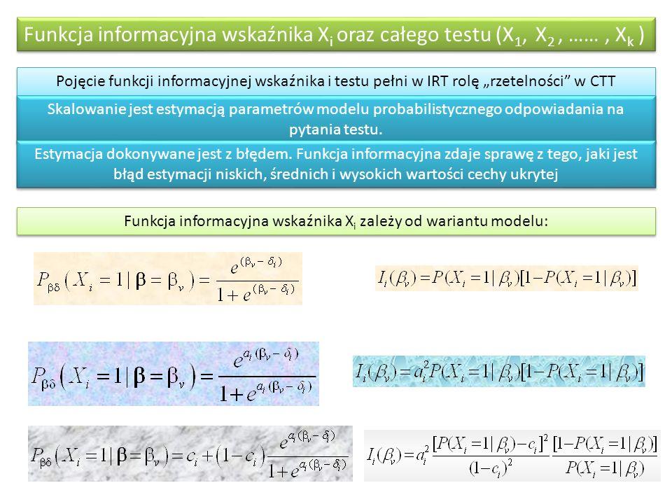 """Funkcja informacyjna wskaźnika X i oraz całego testu (X 1, X 2, ……, X k ) Pojęcie funkcji informacyjnej wskaźnika i testu pełni w IRT rolę """"rzetelności w CTT Skalowanie jest estymacją parametrów modelu probabilistycznego odpowiadania na pytania testu."""