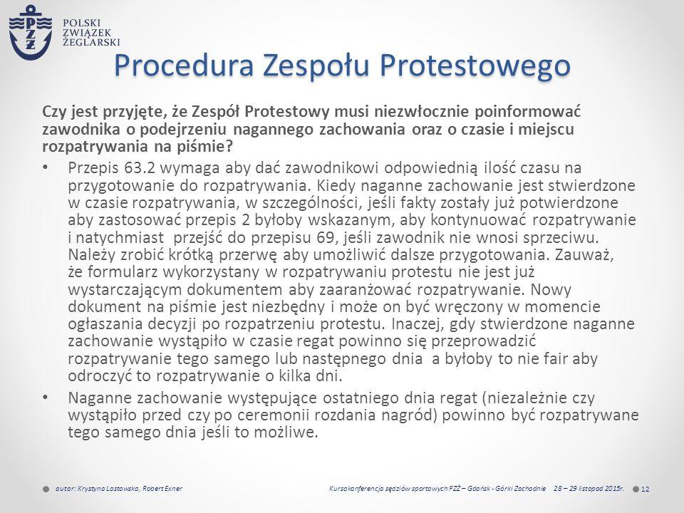 Procedura Zespołu Protestowego Czy jest przyjęte, że Zespół Protestowy musi niezwłocznie poinformować zawodnika o podejrzeniu nagannego zachowania oraz o czasie i miejscu rozpatrywania na piśmie.