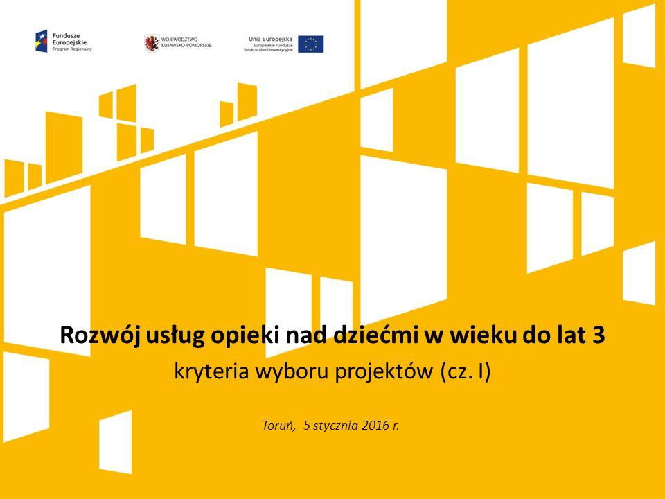 Kliknij, aby dodać tytuł prezentacji Rozwój usług opieki nad dziećmi w wieku do lat 3 kryteria wyboru projektów (cz.