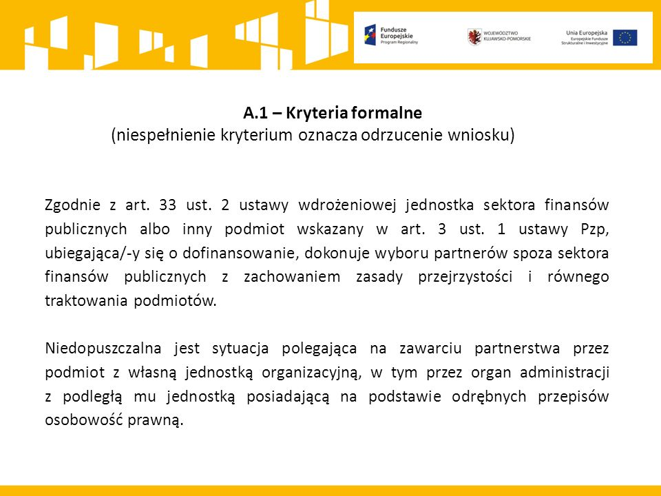 A.1 – Kryteria formalne (niespełnienie kryterium oznacza odrzucenie wniosku) Zgodnie z art.