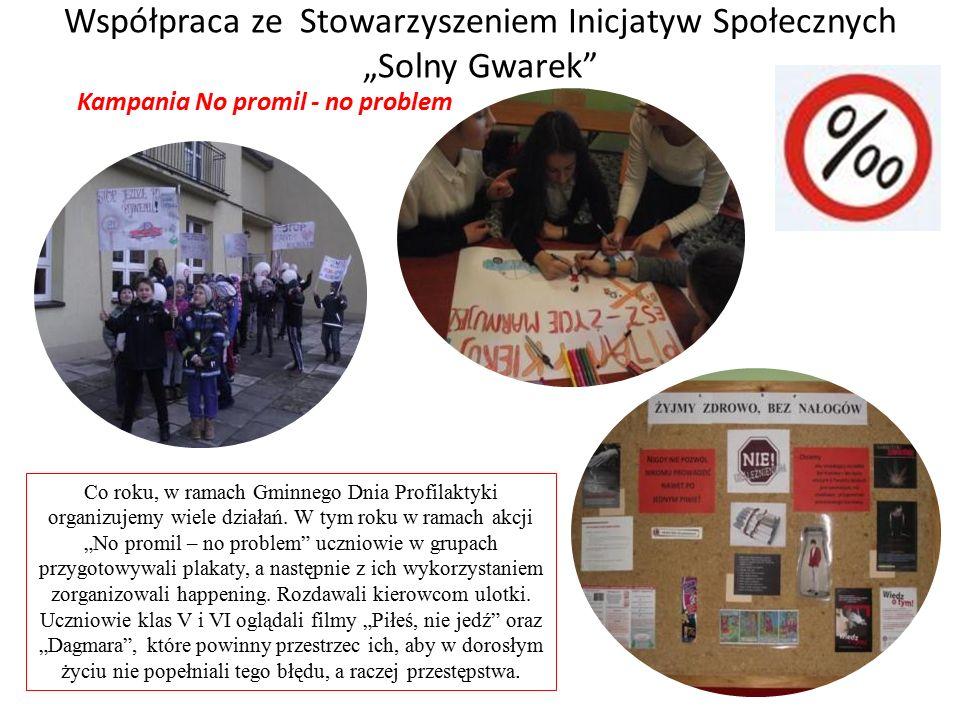 """Współpraca ze Stowarzyszeniem Inicjatyw Społecznych """"Solny Gwarek Kampania No promil - no problem Co roku, w ramach Gminnego Dnia Profilaktyki organizujemy wiele działań."""