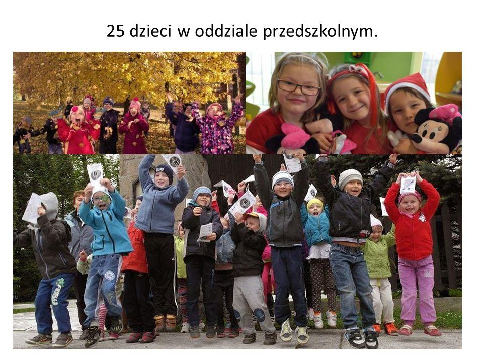 25 dzieci w oddziale przedszkolnym.
