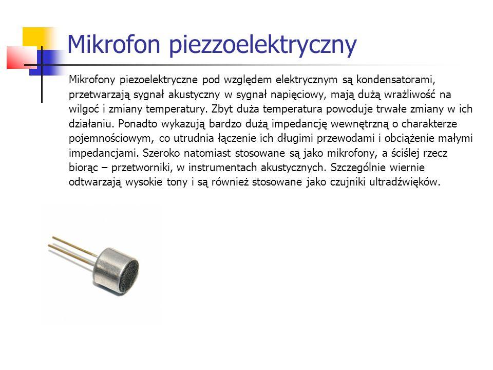 Mikrofon piezzoelektryczny Mikrofony piezoelektryczne pod względem elektrycznym są kondensatorami, przetwarzają sygnał akustyczny w sygnał napięciowy, mają dużą wrażliwość na wilgoć i zmiany temperatury.
