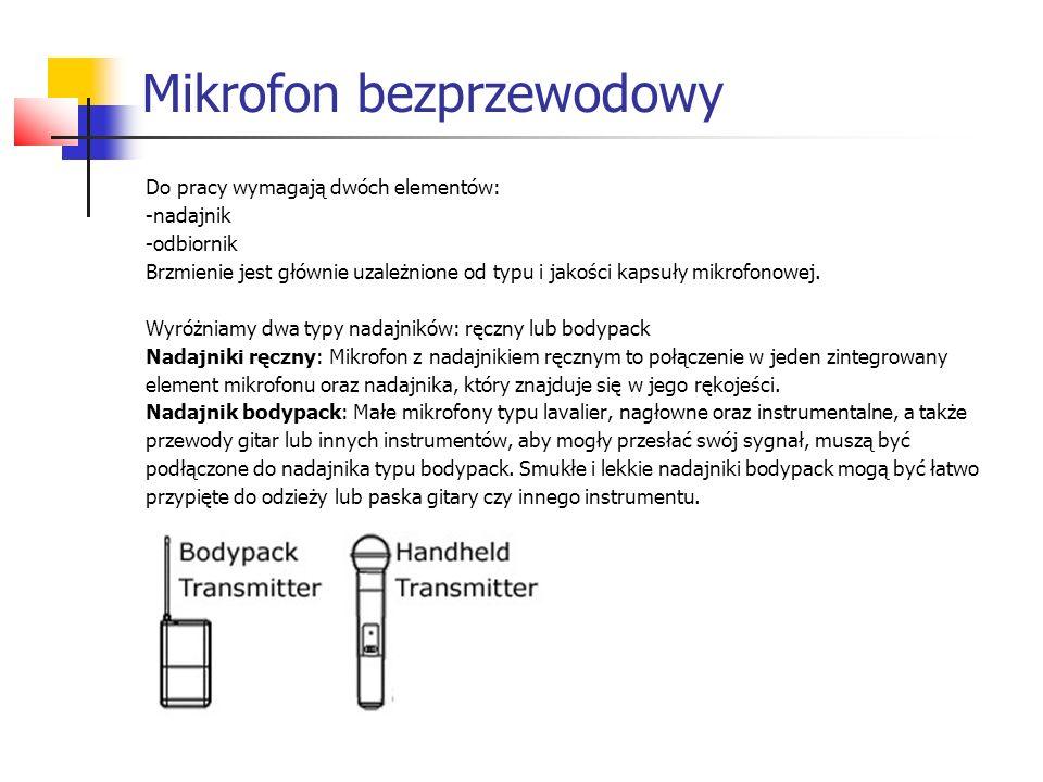 Do pracy wymagają dwóch elementów: -nadajnik -odbiornik Brzmienie jest głównie uzależnione od typu i jakości kapsuły mikrofonowej. Wyróżniamy dwa typy