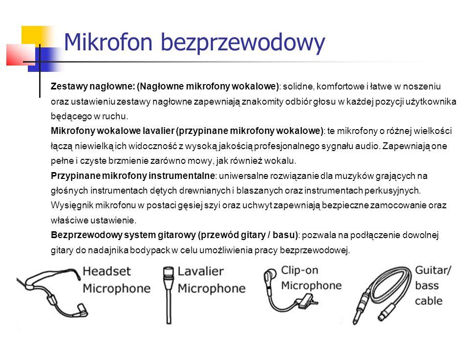 Zestawy nagłowne: (Nagłowne mikrofony wokalowe): solidne, komfortowe i łatwe w noszeniu oraz ustawieniu zestawy nagłowne zapewniają znakomity odbiór głosu w każdej pozycji użytkownika będącego w ruchu.