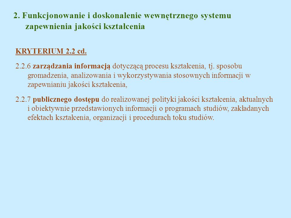 2. Funkcjonowanie i doskonalenie wewnętrznego systemu zapewnienia jakości kształcenia KRYTERIUM 2.2 cd. 2.2.6 zarządzania informacją dotyczącą procesu