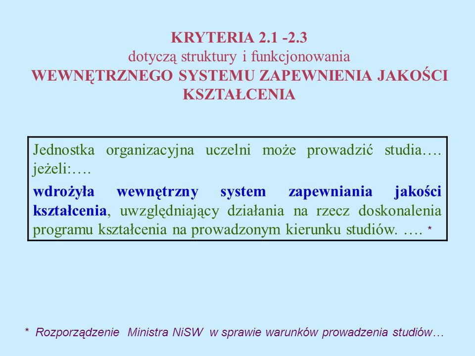 KRYTERIA 2.1 -2.3 dotyczą struktury i funkcjonowania WEWNĘTRZNEGO SYSTEMU ZAPEWNIENIA JAKOŚCI KSZTAŁCENIA Jednostka organizacyjna uczelni może prowadzić studia….