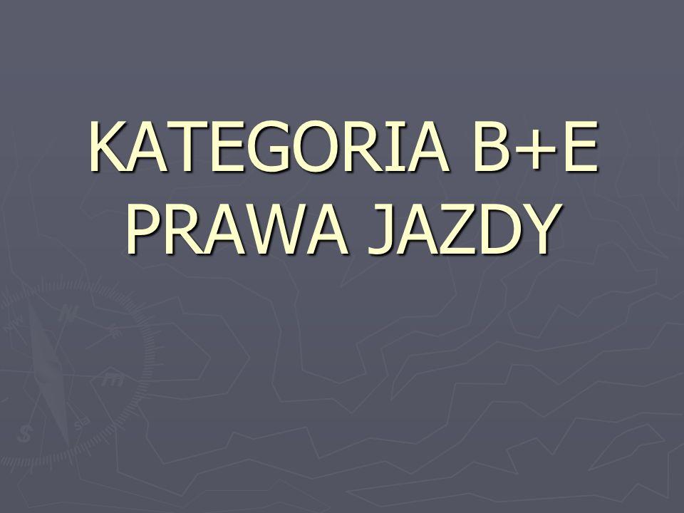 KATEGORIA B+E PRAWA JAZDY
