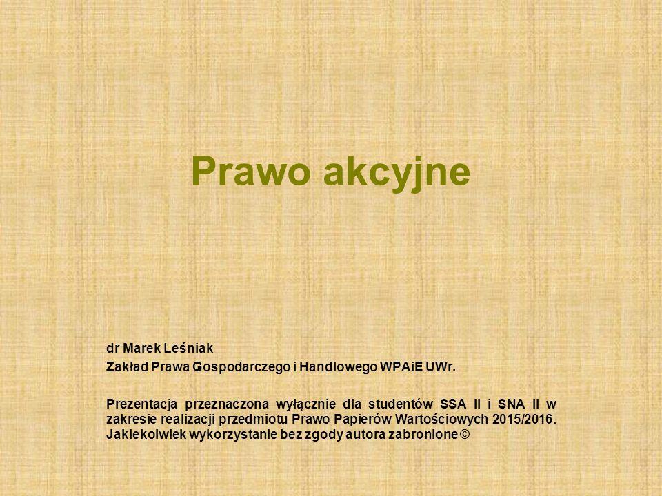 Prawo akcyjne dr Marek Leśniak Zakład Prawa Gospodarczego i Handlowego WPAiE UWr. Prezentacja przeznaczona wyłącznie dla studentów SSA II i SNA II w z
