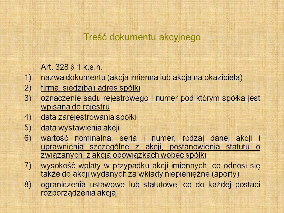 Treść dokumentu akcyjnego Art. 328 § 1 k.s.h. 1)nazwa dokumentu (akcja imienna lub akcja na okaziciela) 2)firma, siedziba i adres spółki 3)oznaczenie