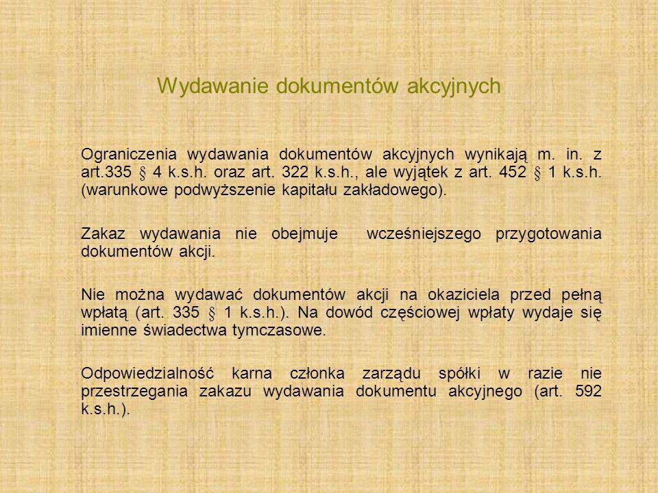 Wydawanie dokumentów akcyjnych Ograniczenia wydawania dokumentów akcyjnych wynikają m. in. z art.335 § 4 k.s.h. oraz art. 322 k.s.h., ale wyjątek z ar