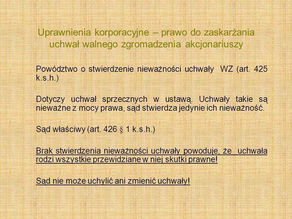 Uprawnienia korporacyjne – prawo do zaskarżania uchwał walnego zgromadzenia akcjonariuszy Powództwo o stwierdzenie nieważności uchwały WZ (art. 425 k.