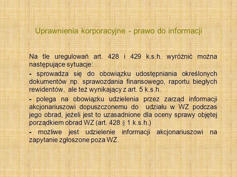 Uprawnienia korporacyjne - prawo do informacji Na tle uregulowań art. 428 i 429 k.s.h. wyróżnić można następujące sytuacje: - sprowadza się do obowiąz