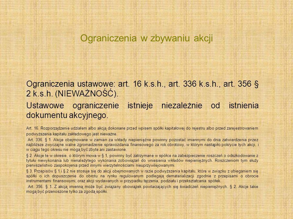 Ograniczenia w zbywaniu akcji Ograniczenia ustawowe: art. 16 k.s.h., art. 336 k.s.h., art. 356 § 2 k.s.h. (NIEWAŻNOŚĆ). Ustawowe ograniczenie istnieje